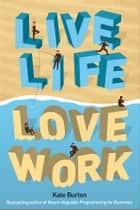 Live Life, Love Work ebook by Kate Burton