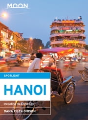 Moon Spotlight Hanoi - Including Ha Long Bay ebook by Dana Filek-Gibson