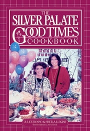 The Silver Palate Good Times Cookbook ebook by Sheila Lukins,Sarah Leah Chase,Julee Rosso