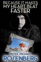 Because It Makes My Heart Beat Faster ebook by Peter Michael Rosenberg