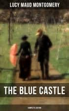 THE BLUE CASTLE (Complete Edition) ebook by Lucy Maud Montgomery