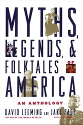 Myths Legends and Folktales of America : An Anthology - An Anthology ebook by David Leeming;Jake Page