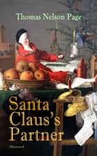 Santa Claus's Partner (Illustrated) - A Heartwarming Tale of the Spirit & Magic of Christmas ebook by
