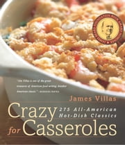 Crazy for Casseroles - 275 All-American Hot-Dish Classics ebook by James Villas