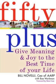Fifty Plus - Give Meaning and Purpose to the Best Time of Your Life ebook by Bill Novelli,Boe Workman,Steve Case