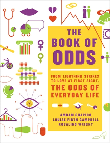 Book of Odds - From Lightning Strikes to Love at First Sight, the Odds of Everyday Life ebook by Amram Shapiro,Rosalind Wright,Louise Firth Campbell