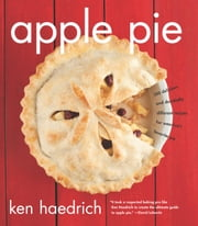 Apple Pie - 100 Delicious and Decidedly Different Recipes for America's Favorite Pie ebook by Ken Haedrich