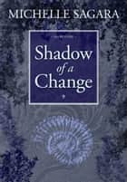 Shadow of a Change ebook by Michelle Sagara