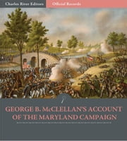 Official Records of the Union and Confederate Armies: General George B. McClellans Account of the Maryland Campaign ebook by George B. McClellan