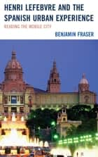 Henri Lefebvre and the Spanish Urban Experience - Reading from the Mobile City ebook by Benjamin Fraser