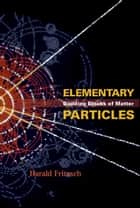 Elementary Particles ebook by Harald Fritzsch