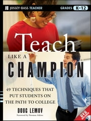 Teach Like a Champion: 49 Techniques that Put Students on the Path to College - 49 Techniques that Put Students on the Path to College (K-12) ebook by Doug Lemov