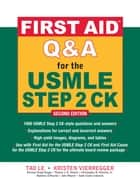First Aid Q&A for the USMLE Step 2 CK, Second Edition ebook by Kristen Vierregger, Tao Le