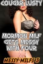 Mormon milf gets messy with four ebook by Cougar Lusty