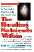 The Healing Nutrients Within ebook by Dr Eric R Braverman, M.D.,Carl C Pfeiffer, PH.D., M.D.,Kenneth Blum, PhD,Richard Smayda, D.O.