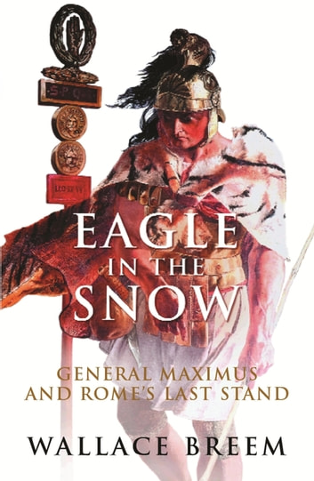Eagle in the Snow - The Classic Bestseller ebook by Wallace Breem