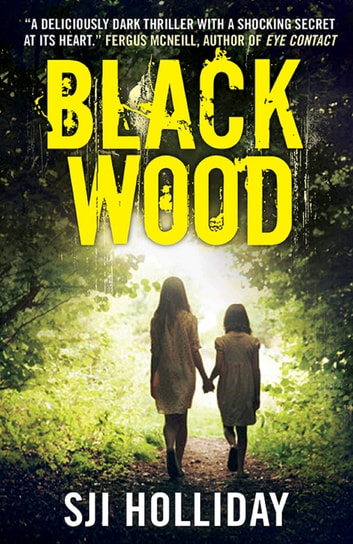 Black Wood - A deliciously dark thriller with a shocking secret at its heart ebook by SJI Holliday