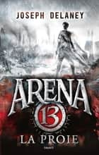 Arena 13, Tome 02 - La proie ebook by