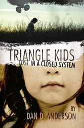 Triangle Kids Lost in a Closed System ebook by Dan D. Anderson