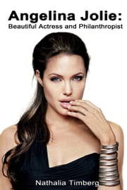 Angelina Jolie: Beautiful Actress and Philanthropist ebook by Nathalia Timberg