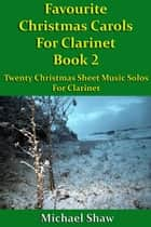 Favourite Christmas Carols For Clarinet Book 2 ebook by Michael Shaw