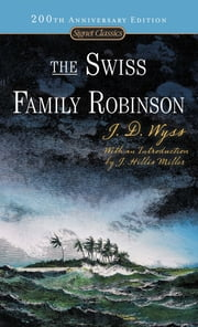 The Swiss Family Robinson ebook by Johann D. Wyss,Elizabeth Janeway,J. Hillis Miller