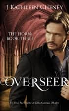 Overseer - The Horn, #3 ebook by J. Kathleen Cheney