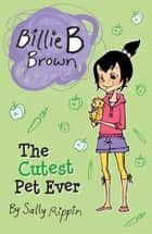 Billie B Brown: The Cutest Pet Ever eBook by Sally Rippin