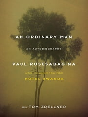 An Ordinary Man - An Autobiography ebook by Paul Rusesabagina, Tom Zoellner