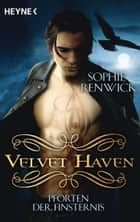 Velvet Haven - Pforten der Finsternis - Roman ebook by Sophie Renwick, Bettina Spangler