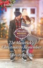 The Maverick's Christmas to Remember ebook by Christy Jeffries