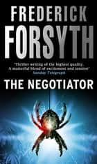 The Negotiator ebook by Frederick Forsyth