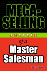 Mega-Selling - Secrets of a Master Salesman ebook by David Cowper,Andrew Haynes,Donald Cowper