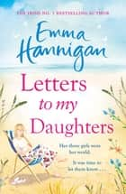 Letters to My Daughters - The heartwarming new novel from the #1 bestseller ebook by Emma Hannigan