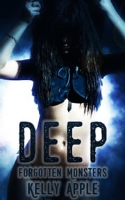 Deep - Forgotten Monsters, #2 ebook by Kelly Apple
