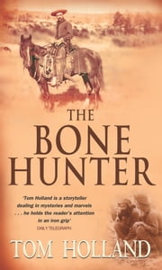 The Bone Hunter ebook by Tom Holland