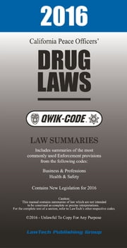 2016 California Drug Laws QWIK-CODE: Law Summaries ebook by LawTech Publishing Group