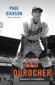 Leo Durocher - Baseball's Prodigal Son ebook by Paul Dickson