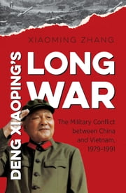 Deng Xiaoping's Long War - The Military Conflict between China and Vietnam, 1979-1991 ebook by Xiaoming Zhang