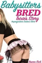 Babysitters Bred: Trixie's Story (Impregnation Erotica Short) ebook by
