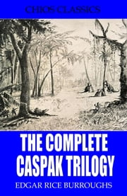 The Complete Caspak Trilogy ebook by Edgar Rice Burroughs