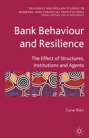 Bank Behaviour and Resilience - The Effect of Structures, Institutions and Agents ebook by C. Bakir