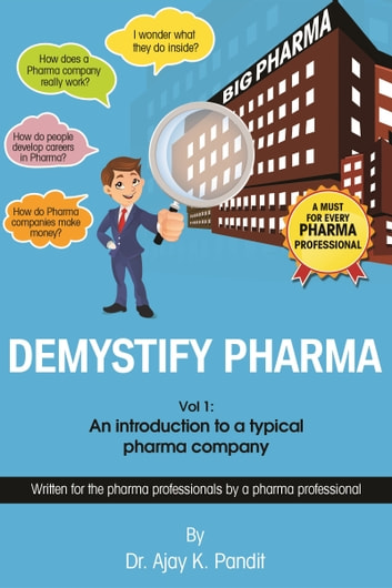 Demystify Pharma. Vol1: An Introduction To A Typical Pharma Company ebook by Dr. Ajay K. Pandit