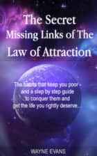 The Secret Missing Links of The Law of Attraction: (Law of Attraction Book 1) ebook by Wayne Evans