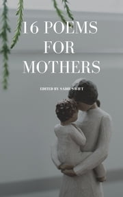 16 Poems For Mothers ebook by Sadie Swift