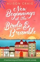 New Beginnings at The Birdie and Bramble - A sunny and uplifting romance ebook by Alison Craig