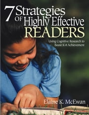 Seven Strategies of Highly Effective Readers - Using Cognitive Research to Boost K-8 Achievement ebook by Elaine K. McEwan-Adkins