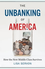 The Unbanking of America - How the New Middle Class Survives ebook by Lisa Servon