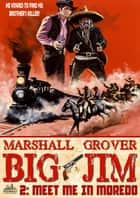 Big Jim 2: Meet Me in Moredo ebook by Marshall Grover