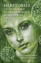 Herstories - An Anthology Of New Ukrainian Women Prose Writers ebook by